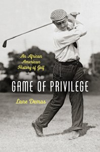 Game of Privilege: An African American History of Golf by Lane Demas