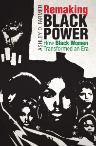 Remaking Black Power by Ashley D. Farmer