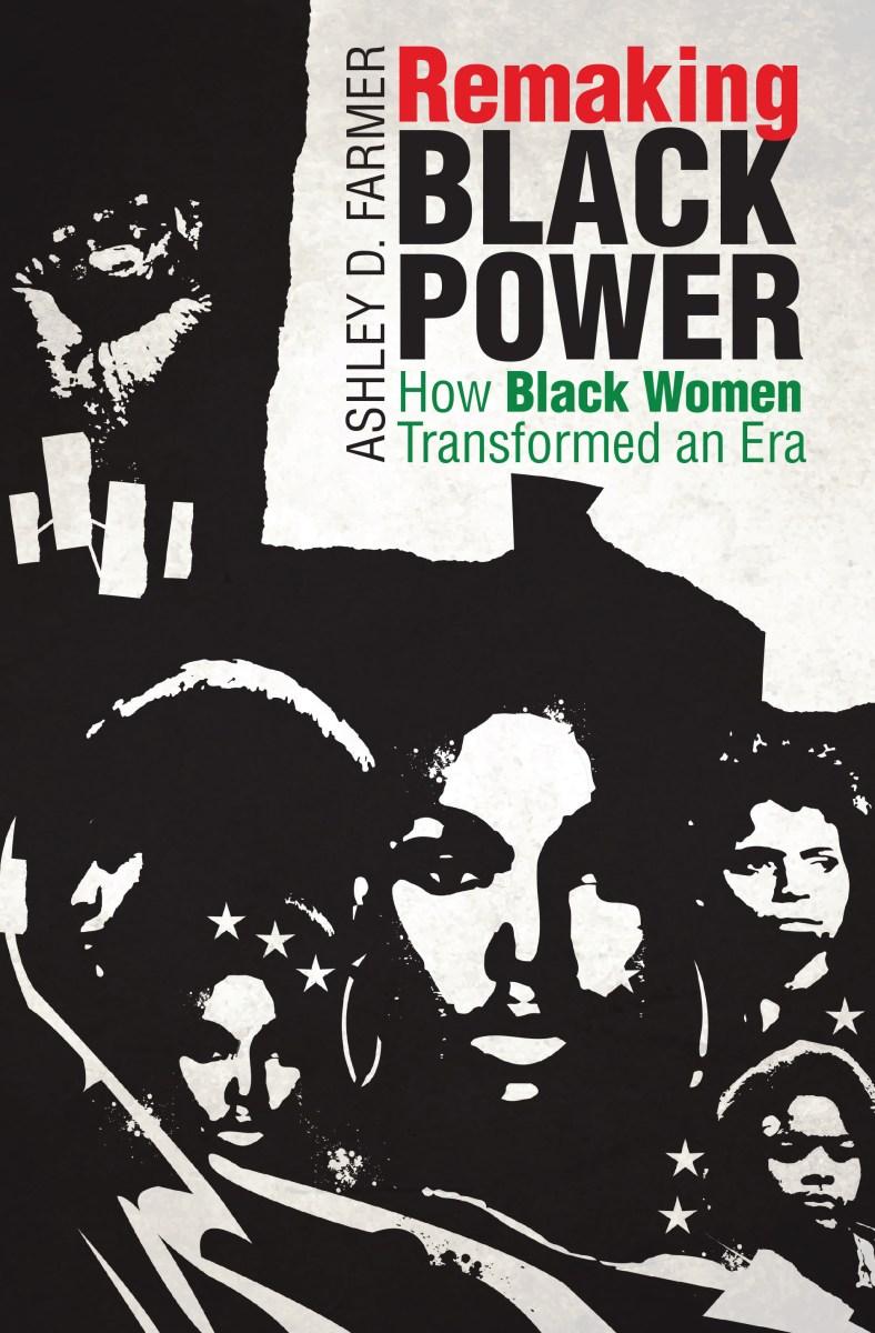 Remaking Black Power by Ashley D. Farmer