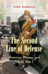 The Second Line of Defense: American Women and World War I by Lynn Dumenil
