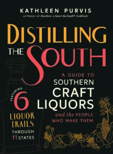 Distilling the South: A Guide to Southern Craft Liquors and the People Who Make Them by Kathleen Purvis