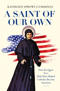 A Saint of Our Own by Kathleen Sprows Cummings