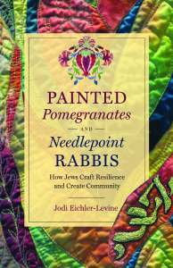 """""""Painted Pomegranates and Needlepoint Rabbis: How Jews Craft Resilience and Create Community"""" by Jodi Eichler-Levine"""