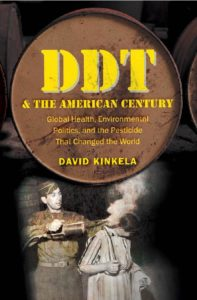 DDT and the American Century: Global Health, Environmental Politics, and the Pesticide That Changed the World, by David Kinkela