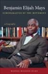 Benjamin Elijah Mays, Schoolmaster of the Movement: A Biography, by Randal Maurice Jelks
