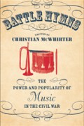 Battle Hymns: The Power and Popularity of Music in the Civil War, by Christian McWhirter