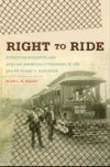 Rigt to Ride: Streetcar Boycotts and African American Citizenship in the Era of Plessy v. Ferguson, by Blair L. M. Kelley