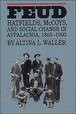 Feud: Hatfields, McCoys, and Social Change in Appalachia, 1860-1900, by Altina Waller