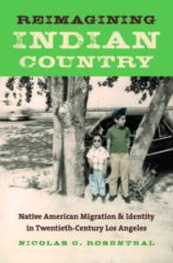 Reimagining Indian Country: Native American Migration and Identity in Twentieth-Century Los Angeles, by Nicolas G. Rosenthal