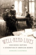 Well-Read Lives: How Books Inspired a Generation of American Women, by Barbara Sicherman