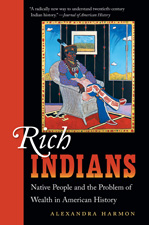 Rich Indians: Native People and the Problem of Wealth in American History, by Alexandra Harmon