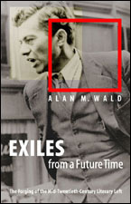Exiles from a Future Time: The Forging of the Mid-Twentieth-Century Literary Left, by Alan M. Wald