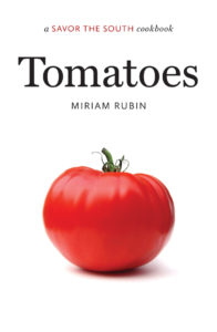 Tomatoes: a SAVOR THE SOUTH ® cookbook, by Miriam Rubin