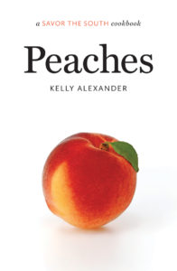 Peaches: a SAVOR THE SOUTH(tm) cookbook by Kelly Alexander
