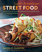 Latin American Street Food: The Best Flavors of Markets, Beaches, and Roadside Stands from Mexico to Argentina by Sandra A. Gutierrez