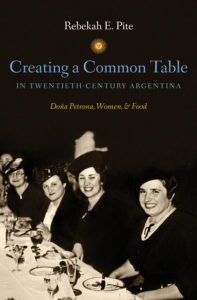 Creating a Common Table in Twentieth -Century Argentina: Doña Petrona, Women, and Food by Rebekah E. Pite