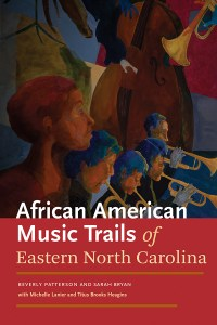 The African American Music Trails of Eastern North Carolina by Sarah Bryan and Beverly Patterson