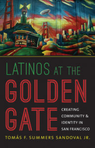 Latinos at the Golden Gate: Creating Community and Identity in San Francisco by Tomas F. Summers Sandoval