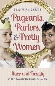 Pageants, Parlors, & Pretty Women: Race and Beauty in the Twentieth-Century South