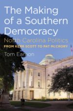 Making of a Southern Democracy: North Carolina Politics from Kerr Scott to Pat McCrory  by Tom Eamon