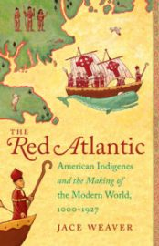 The Red Atlantic: American Indigenes and the Making the Modern World, 1000-1927 by Jace Weaver