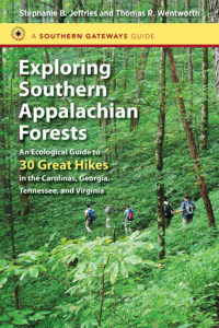 Exploring Southern Appalachian Forests:  An Ecological Guide to 30 Great Hikes in the Carolinas, Georgia, Tennessee, and Virginia, by Stephanie B. Jeffries and Thomas R. Wentworth