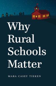 Why Rural Schools Matter, by Mara Casey Tieken
