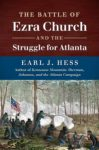 The Battle of Ezra Church and the Struggle for Atlanta, by Earl J. Hess