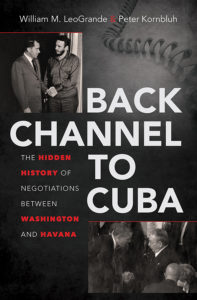 Back Channel to Cuba: The Hidden History of Negotiations between Washington and Havana, by William LeoGrande and Peter Kornbluh