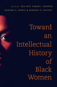 Toward an Intellectual History of Black Women, edited by Mia E. Bay, Farah J. Griffin, Martha S. Jones, and Barbara D. Savage