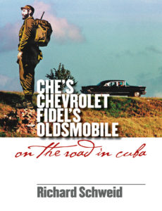 Che's Chevrolet, Fidel's Oldsmobile: On the Road in Cuba, by Richard Schweid
