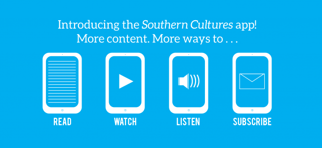 Introducing the Southern Cultures App! More content. More ways to read, watch, listen, subscribe!