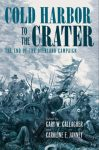 Cold Harbor to the Crater: The End of the Overland Campaign, edited by Gary W. Gallagher and Caroline E. Janney