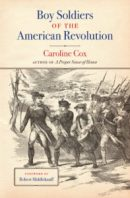 Boy Soldiers of the American Revolution, by Caroline Cox