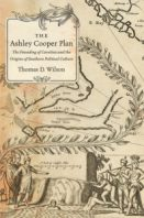 The Ashley Cooper Plan: The Founding of Carolina and the Origins of Southern Political Culture, by Thomas D. Wilson