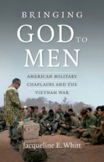 Bringing God to Men: American Military Chaplains and the Vietnam War, by Jacqueline E. Whitt