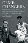 Game Changers: Dean Smith, Charlie Scott, and the Era That Transformed a Southern College Town, by Art Chansky