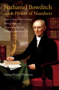 Nathaniel Bowditch and the Power of Numbers: How a Nineteenth-Century Man of Business, Science, and the Sea Changed American Life, by Tamara Plakins Thornton