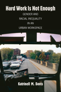 Hard Work Is Not Enough: Gender and Racial Inequality in an Urban Workspace, by Katrinell M. Davis