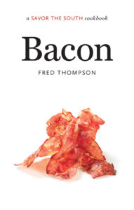 Bacon: A Savor the South Cookbook, by Fred Thompson