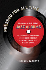 Pressed for All Time: Producing the Great Jazz Albums by Michael Jarrett