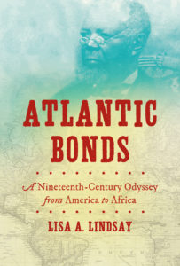 Atlantic Bonds: A Nineteenth-Century Odyssey from America to Africa, by Lisa A. Lindsay
