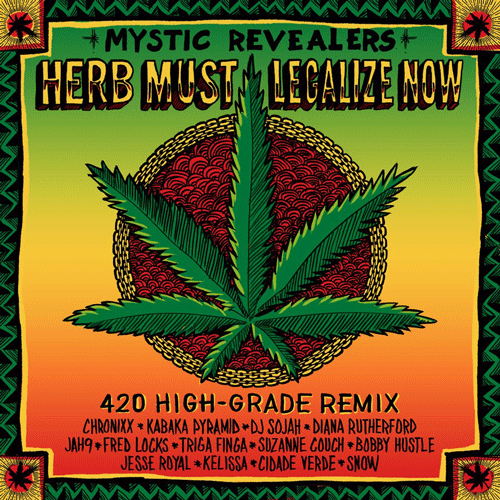 Mystic Revealers Herb Must Legalize Now 420 High Grade Remix