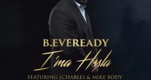 B.Eveready - I'ma Hssla Ft. J.Charles & Mike Body