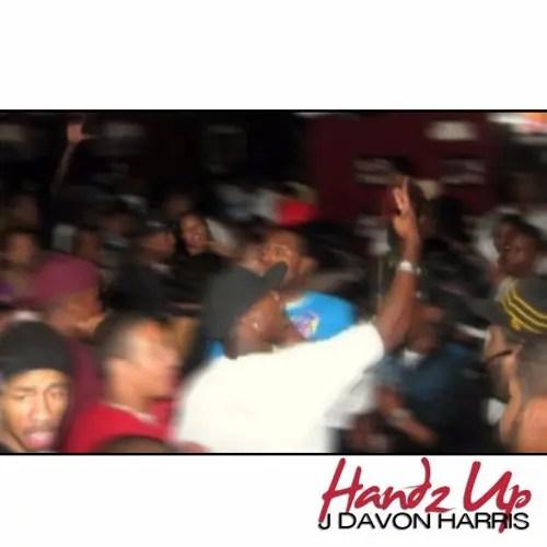 """J Davon Harris - """"Handz Up"""""""