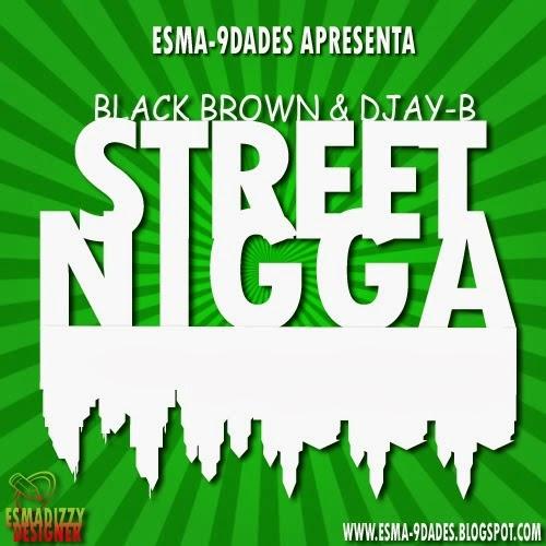 Áudio: Black Brown & Djay-B - Street Nigga