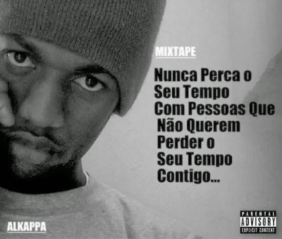 Mixtape: Alkappa - Nunca Perca o Seu Tempo Com Pessoas Que Não Querem Perder o Seu Tempo Contigo