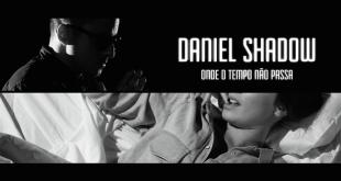 Vídeo: Daniel Shadow - Onde O Tempo Não Passa