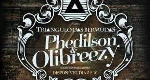 Phedilson e Olibreezy – Triângulo das Bermudas || Disponível 05.02.16