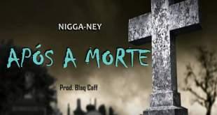 """Nigga Ney  disponibiliza para download a sua nova música """"Após a Morte"""""""